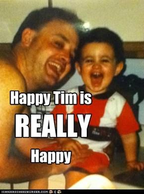 Happy Tim is    Happy