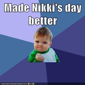 Made Nikki's day better