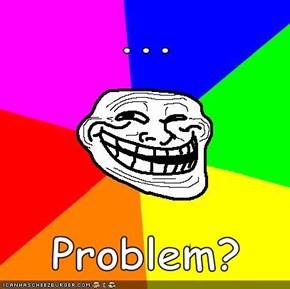 ...  Problem?