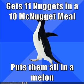 Gets 11 Nuggets in a 10 McNugget Meal  Puts them all in a melon