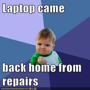 Laptop came   back home from repairs