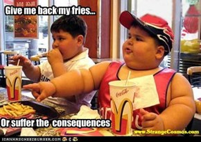 Give me back my fries...