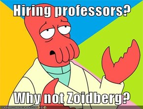Hiring professors?  Why not Zoidberg?