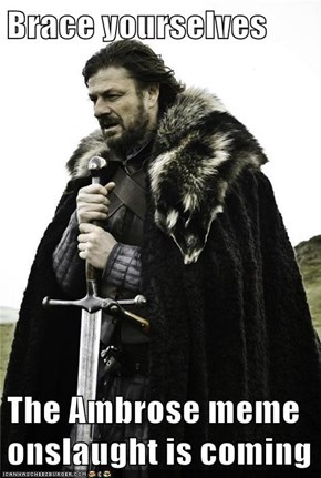 Brace yourselves  The Ambrose meme onslaught is coming