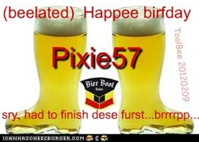 beelated Happee Birfday Pixie57 !!!