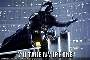 Y U TAKE MY IPHONE