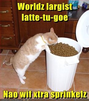 Worldz largist            latte-tu-goe  Nao wif xtra sprinkelz