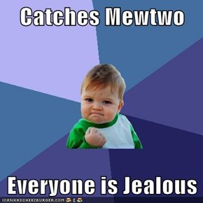 Catches Mewtwo  Everyone is Jealous