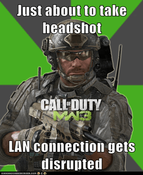 Just about to take headshot  LAN connection gets disrupted