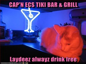 CAP'N ECS TIKI BAR & GRILL  Laydeez alwayz drink free