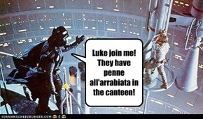 Luke join me! They have penne all'arrabiata in the canteen!