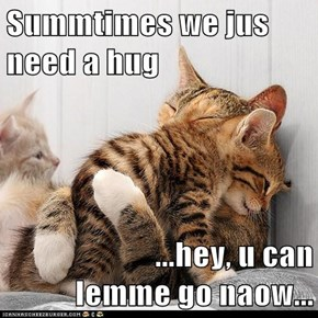 Summtimes we jus need a hug...
