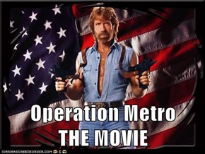 Operation Metro        THE MOVIE