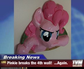 Breaking News - Pinkie breaks the 4th wall!  ...Again.