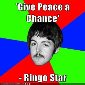 'Give Peace a Chance'  - Ringo Star