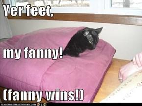 Yer feet, my fanny! (fanny wins!)