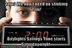 2am? We don't need no stinking 2am!  Daylights Savings Time starts Saturday night.