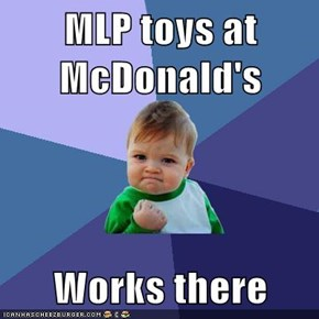 MLP toys at McDonald's  Works there
