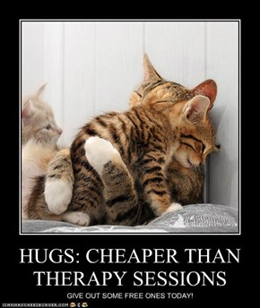 HUGS: CHEAPER THAN THERAPY SESSIONS