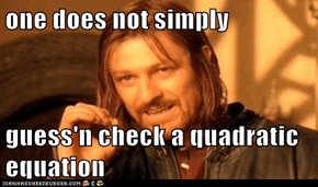 one does not simply  guess'n check a quadratic equation