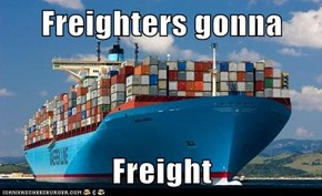 Freighters gonna  Freight