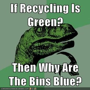 If Recycling Is Green?  Then Why Are The Bins Blue?