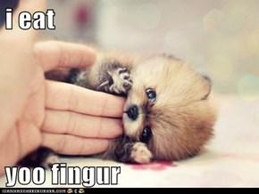 i eat  yoo fingur