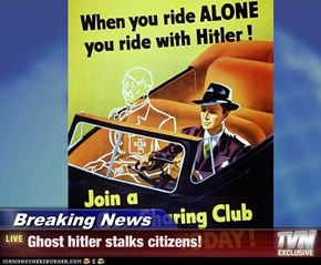 Breaking News - Ghost hitler stalks citizens!