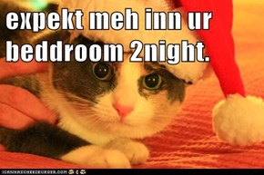 expekt meh inn ur beddroom 2night.