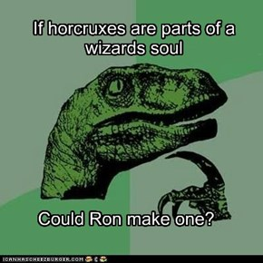 Ron has no soul silly...