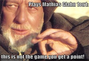 Plays Mathias Glahn 1on1:  this is not the game you get a point!