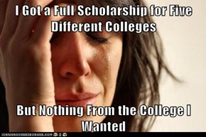 I Got a Full Scholarship for Five Different Colleges  But Nothing From the College I Wanted