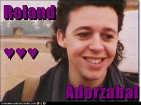 Roland ♥♥♥ Adorzabal