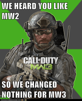 WE HEARD YOU LIKE MW2  SO WE CHANGED NOTHING FOR MW3