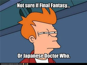 Not sure if Final Fantasy...