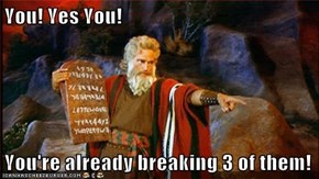 You! Yes You!  You're already breaking 3 of them!