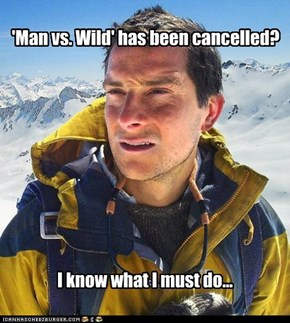 'Man vs. Wild' has been cancelled?