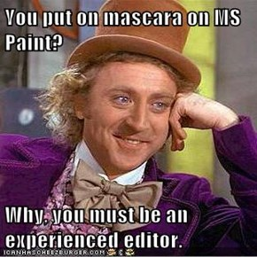 You put on mascara on MS Paint?  Why, you must be an experienced editor.