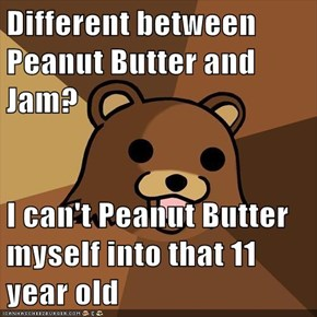 Different between Peanut Butter and Jam?  I can't Peanut Butter myself into that 11 year old