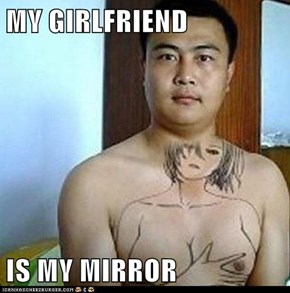 MY GIRLFRIEND  IS MY MIRROR