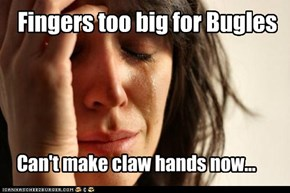 Fingers too big for Bugles