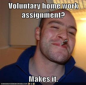 Voluntary home work assignment?  Makes it.