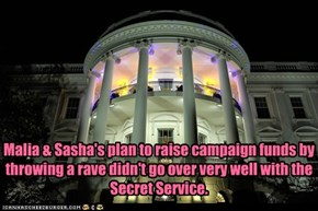 Malia & Sasha's plan to raise campaign funds by throwing a rave didn't go over very well with the Secret Service.
