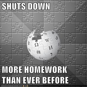 SHUTS DOWN  MORE HOMEWORK THAN EVER BEFORE