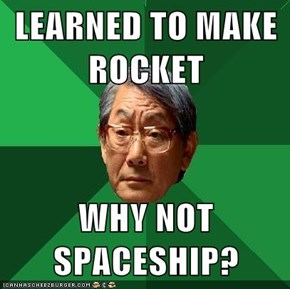 LEARNED TO MAKE ROCKET  WHY NOT SPACESHIP?