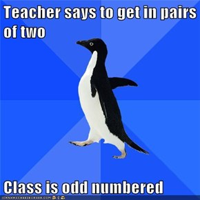 Teacher says to get in pairs of two  Class is odd numbered