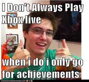 I Don't Always Play Xbox live   when i do i only go for achievements