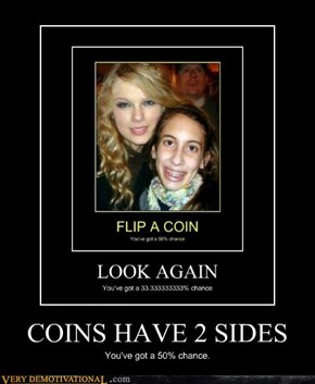 COINS HAVE 2 SIDES