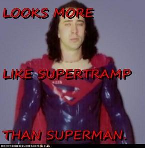 LOOKS MORE LIKE SUPERTRAMP THAN SUPERMAN.