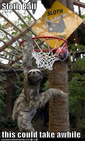 Sloth Ball  this could take awhile
